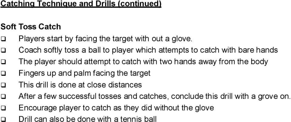 away from the body Fingers up and palm facing the target This drill is done at close distances After a few successful tosses