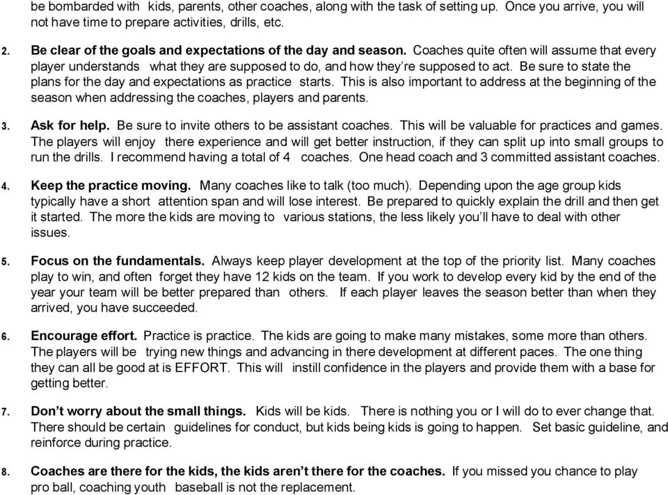 Be sure to state the plans for the day and expectations as practice starts. This is also important to address at the beginning of the season when addressing the coaches, players and parents. 3.