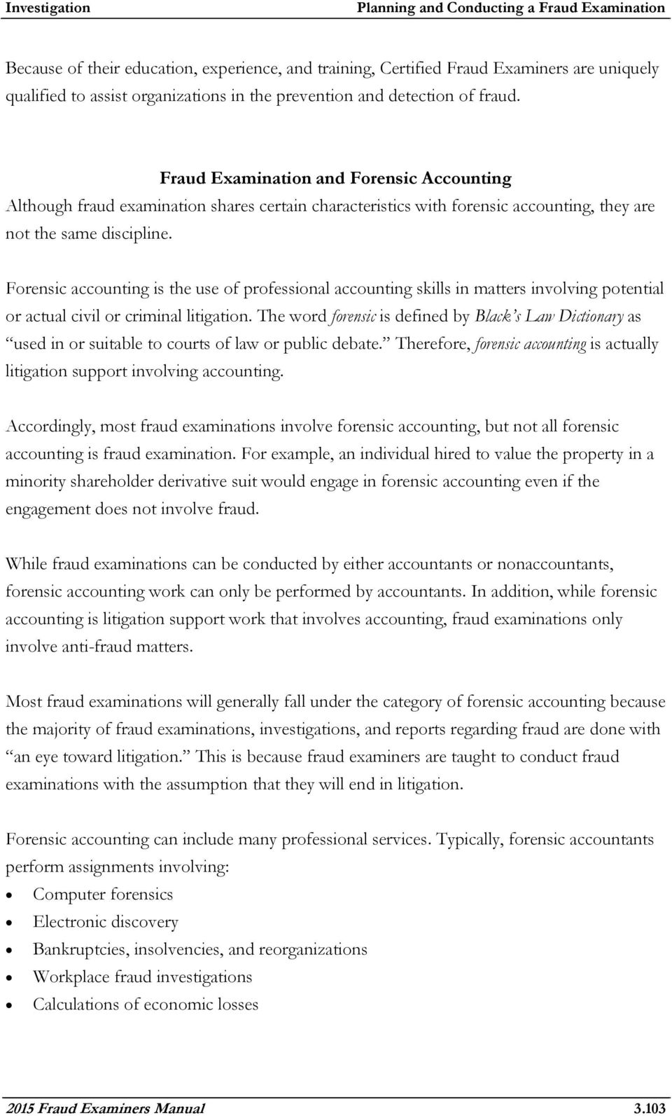 ... 2015 Fraud Examiners Manual 3.103. Forensic accounting is the use of  professional accounting skills in matters involving potential or actual  civil