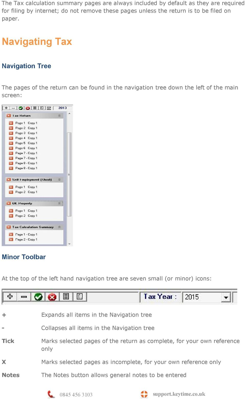 Navigating Tax Navigation Tree The pages of the return can be found in the navigation tree down the left of the main screen: Minor Toolbar At the top of the left hand