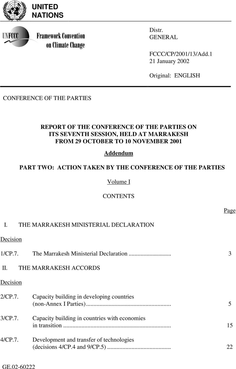 NOVEMBER 2001 Addendum PART TWO: ACTION TAKEN BY THE CONFERENCE OF THE PARTIES Volume I CONTENTS I. THE MARRAKESH MINISTERIAL DECLARATION Decision 1/CP.7.