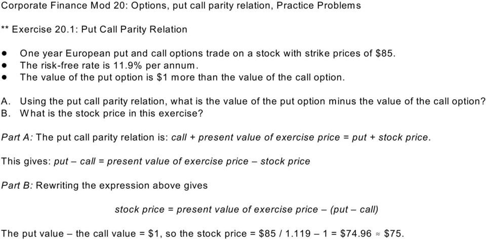 Using the put call parity relation, what is the value of the put option minus the value of the call option? B. W hat is the stock price in this exercise?