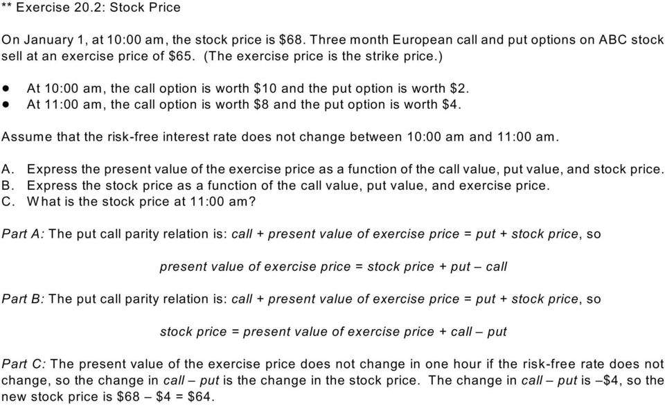 Assume that the risk-free interest rate does not change between 10:00 am and 11:00 am. A. Express the present value of the exercise price as a function of the call value, put value, and stock price.