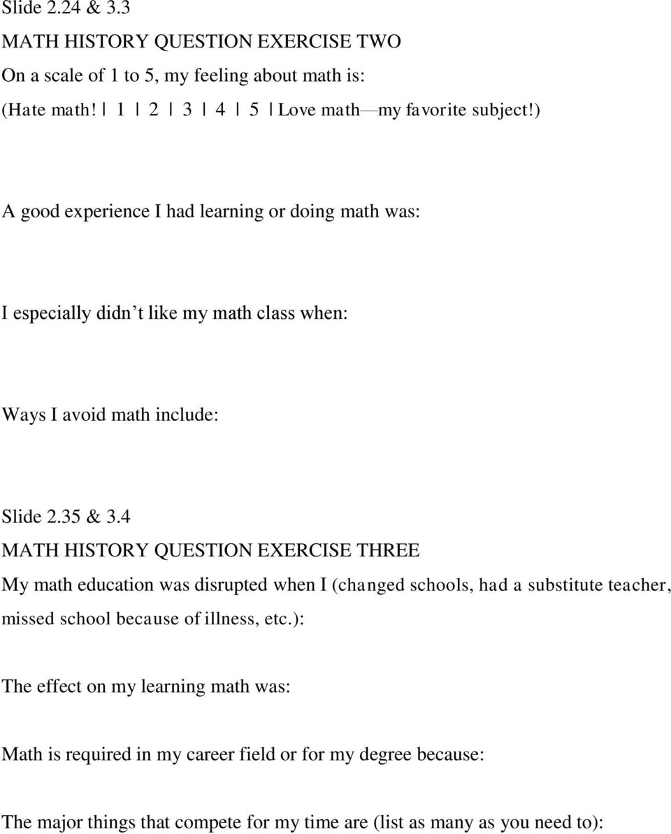 4 MATH HISTORY QUESTION EXERCISE THREE My math education was disrupted when I (changed schools, had a substitute teacher, missed school because of illness,