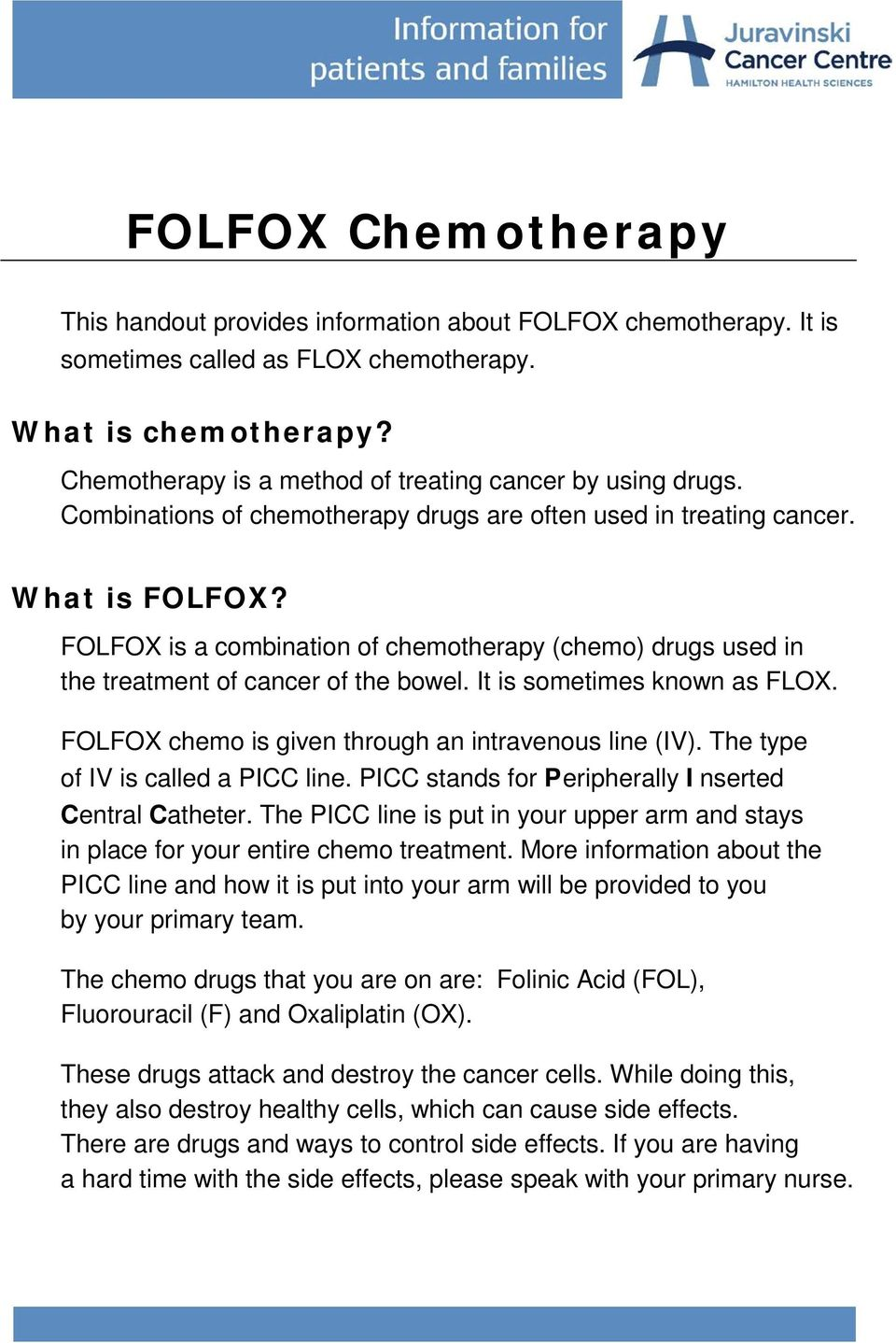 FOLFOX is a combination of chemotherapy (chemo) drugs used in the treatment of cancer of the bowel. It is sometimes known as FLOX. FOLFOX chemo is given through an intravenous line (IV).