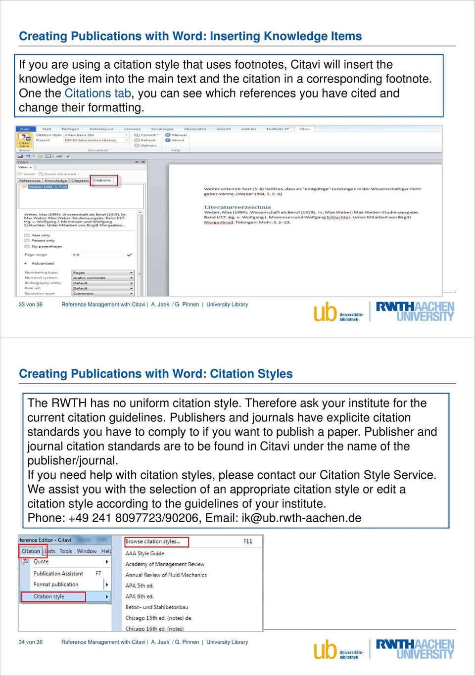 33 von 36 Creating Publications with Word: Citation Styles The RWTH has no uniform citation style. Therefore ask your institute for the current citation guidelines.