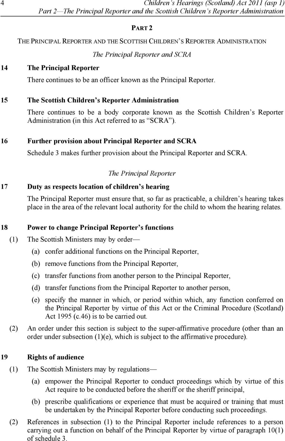 15 The Scottish Children s Reporter Administration There continues to be a body corporate known as the Scottish Children s Reporter Administration (in this Act referred to as SCRA ).
