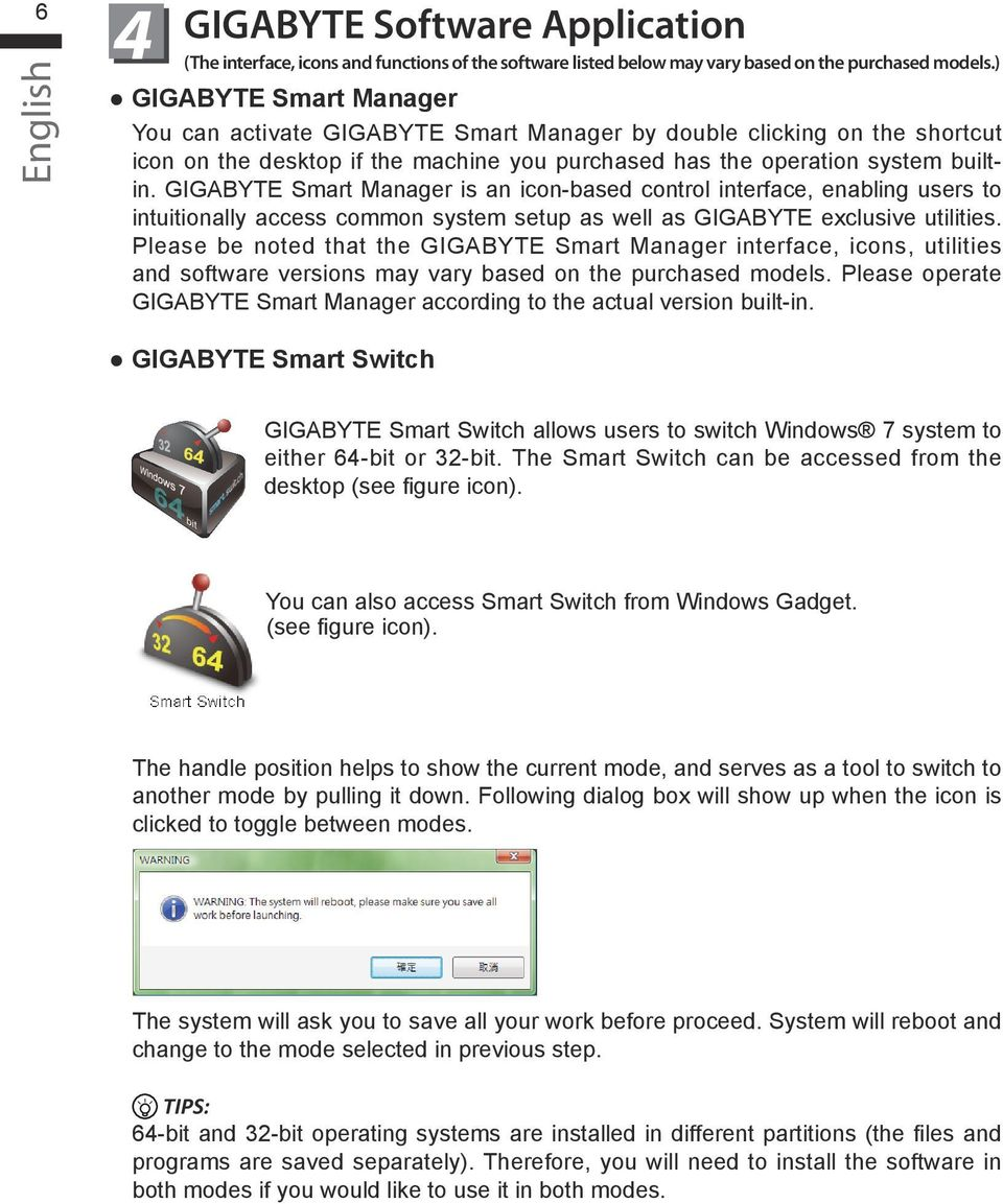 GIGABYTE Smart Manager is an icon-based control interface, enabling users to intuitionally access common system setup as well as GIGABYTE exclusive utilities.
