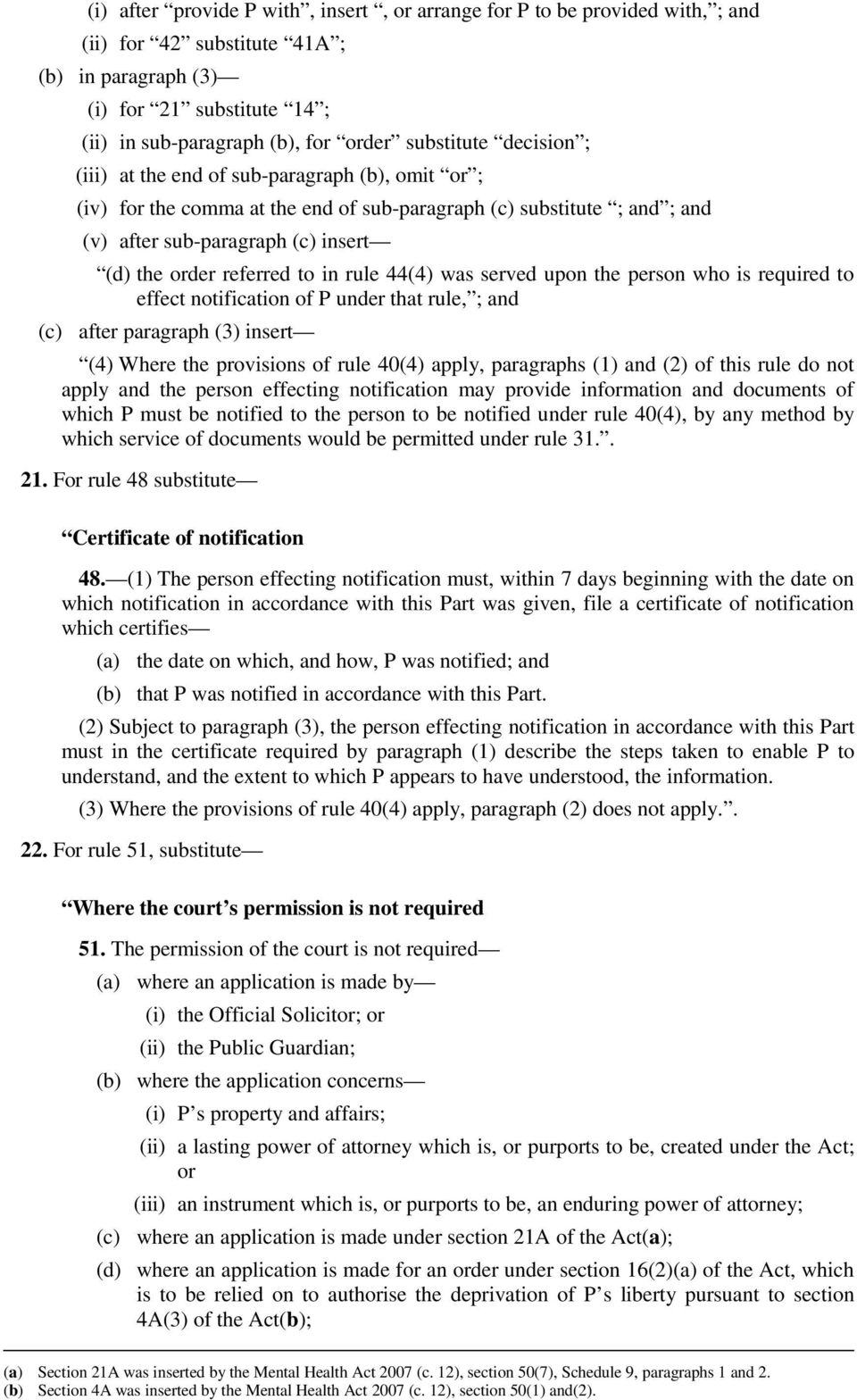 referred to in rule 44(4) was served upon the person who is required to effect notification of P under that rule, ; and (c) after paragraph (3) insert (4) Where the provisions of rule 40(4) apply,