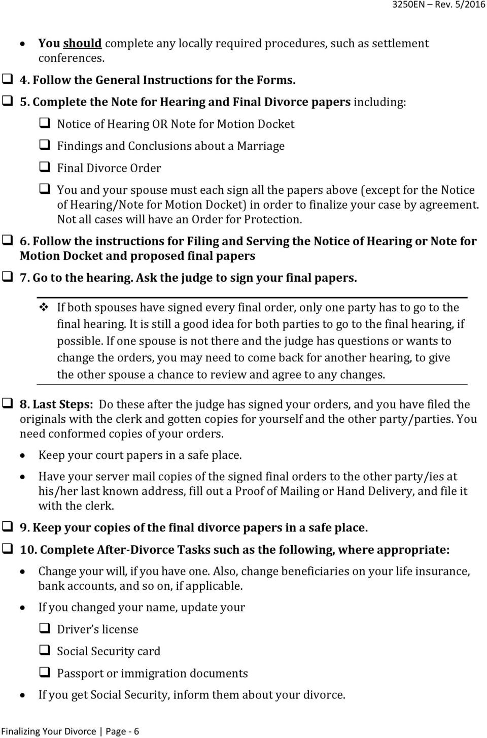 each sign all the papers above (except for the Notice of Hearing/Note for Motion Docket) in order to finalize your case by agreement. Not all cases will have an Order for Protection. 6.