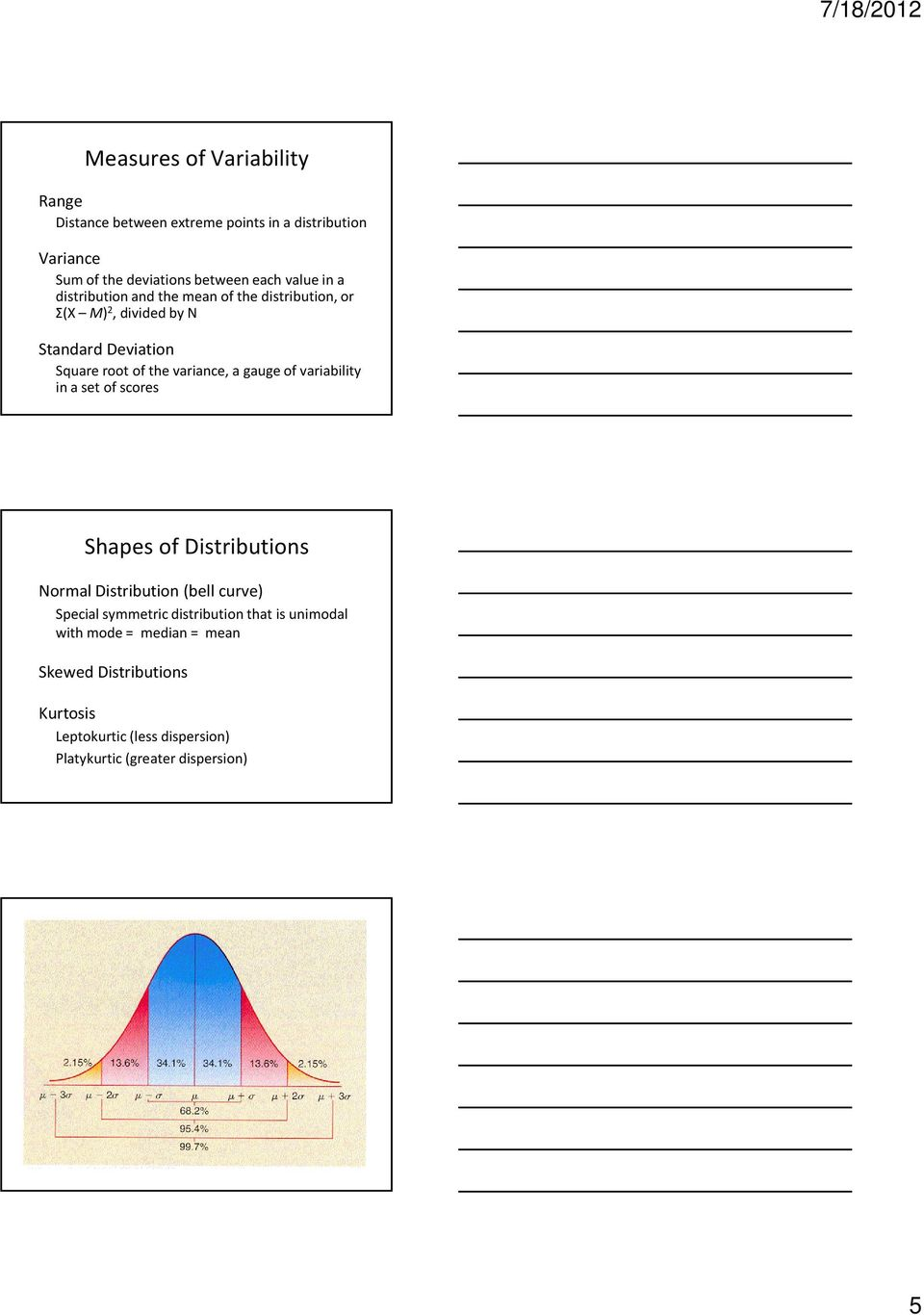 gauge of variability in a set of scores Shapes of Distributions Normal Distribution (bell curve) Special symmetric distribution
