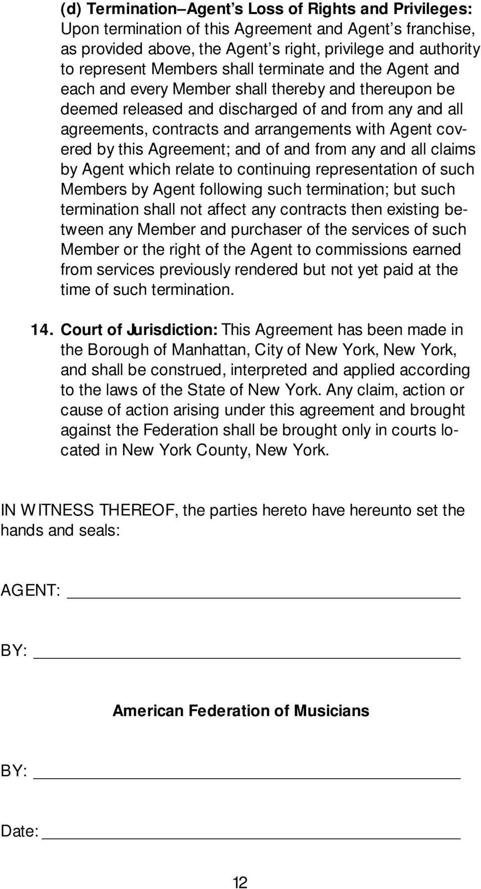 by this Agreement; and of and from any and all claims by Agent which relate to continuing representation of such Members by Agent following such termination; but such termination shall not affect any