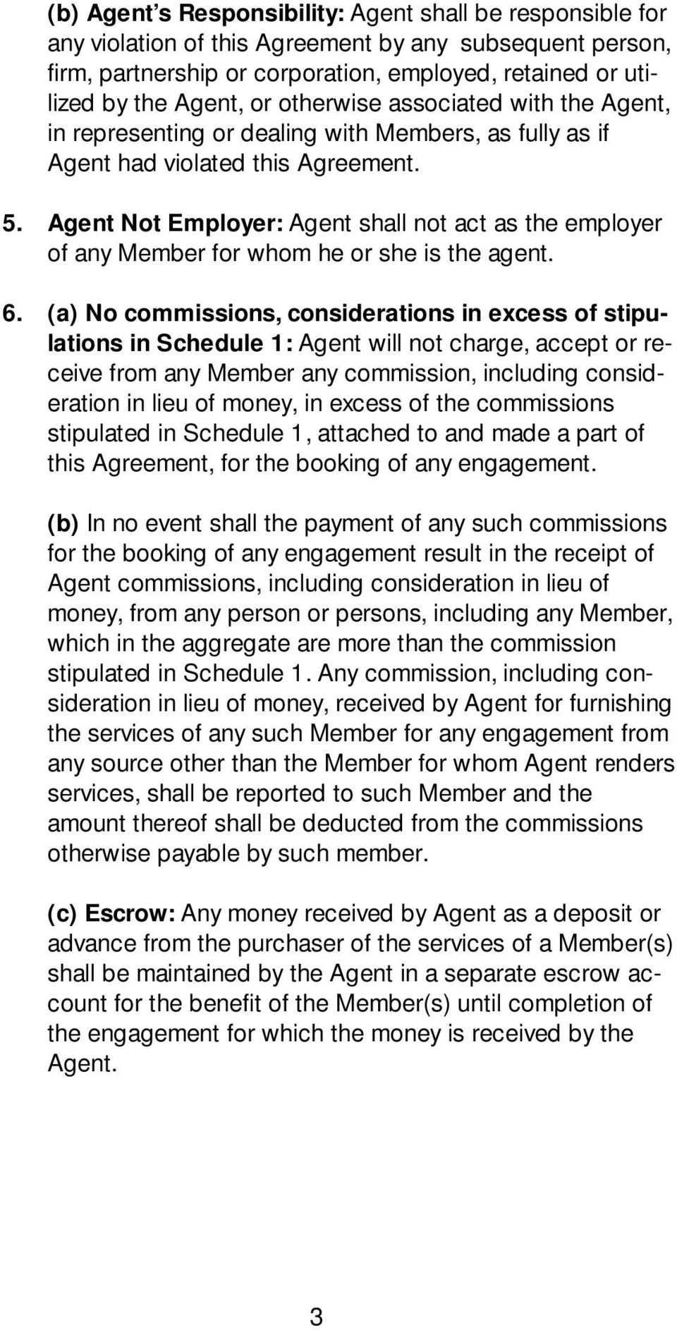 Agent Not Employer: Agent shall not act as the employer of any Member for whom he or she is the agent. 6.