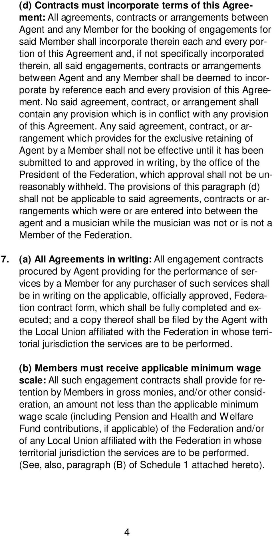 reference each and every provision of this Agreement. No said agreement, contract, or arrangement shall contain any provision which is in conflict with any provision of this Agreement.