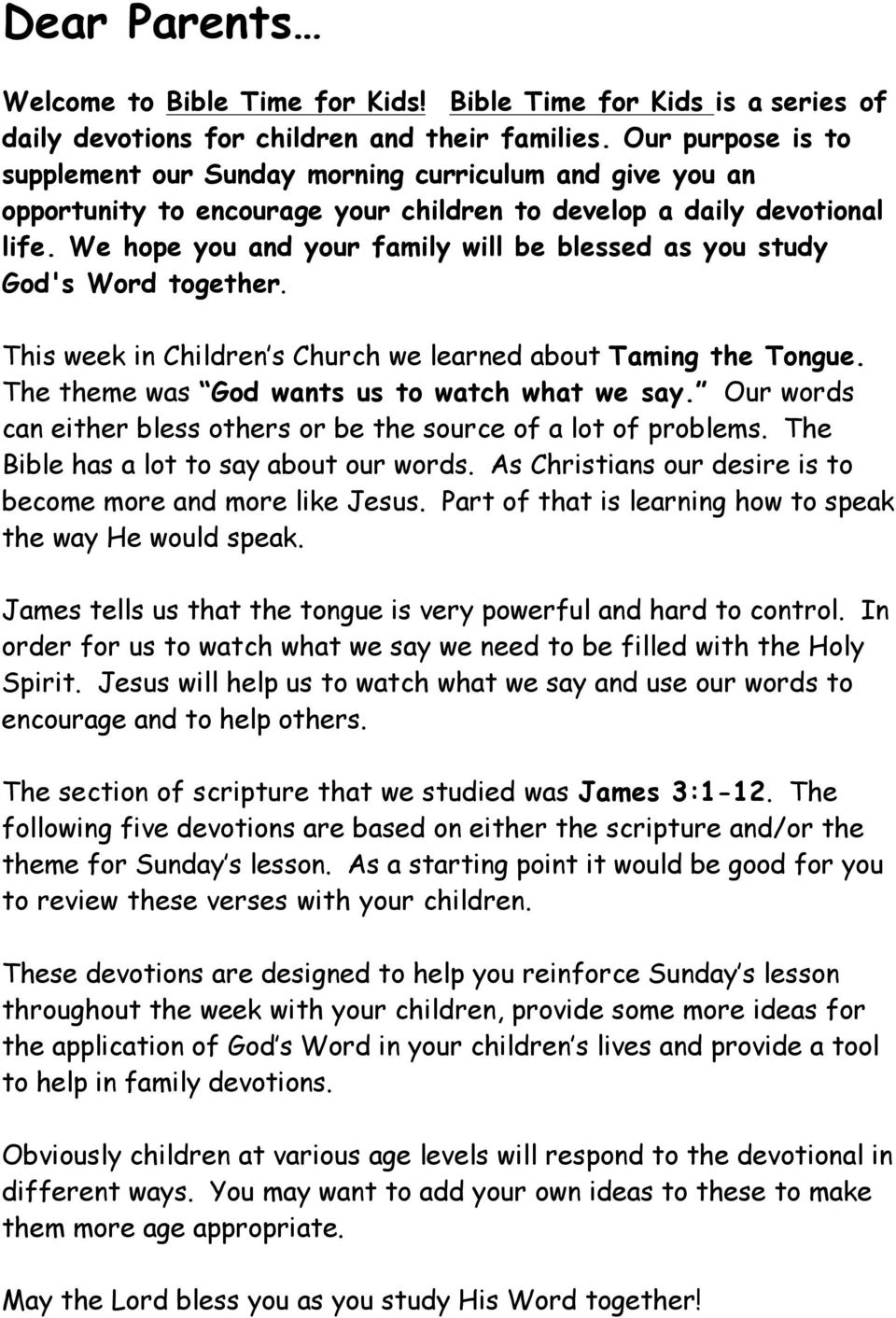 We hope you and your family will be blessed as you study God's Word together. This week in Children s Church we learned about Taming the Tongue. The theme was God wants us to watch what we say.