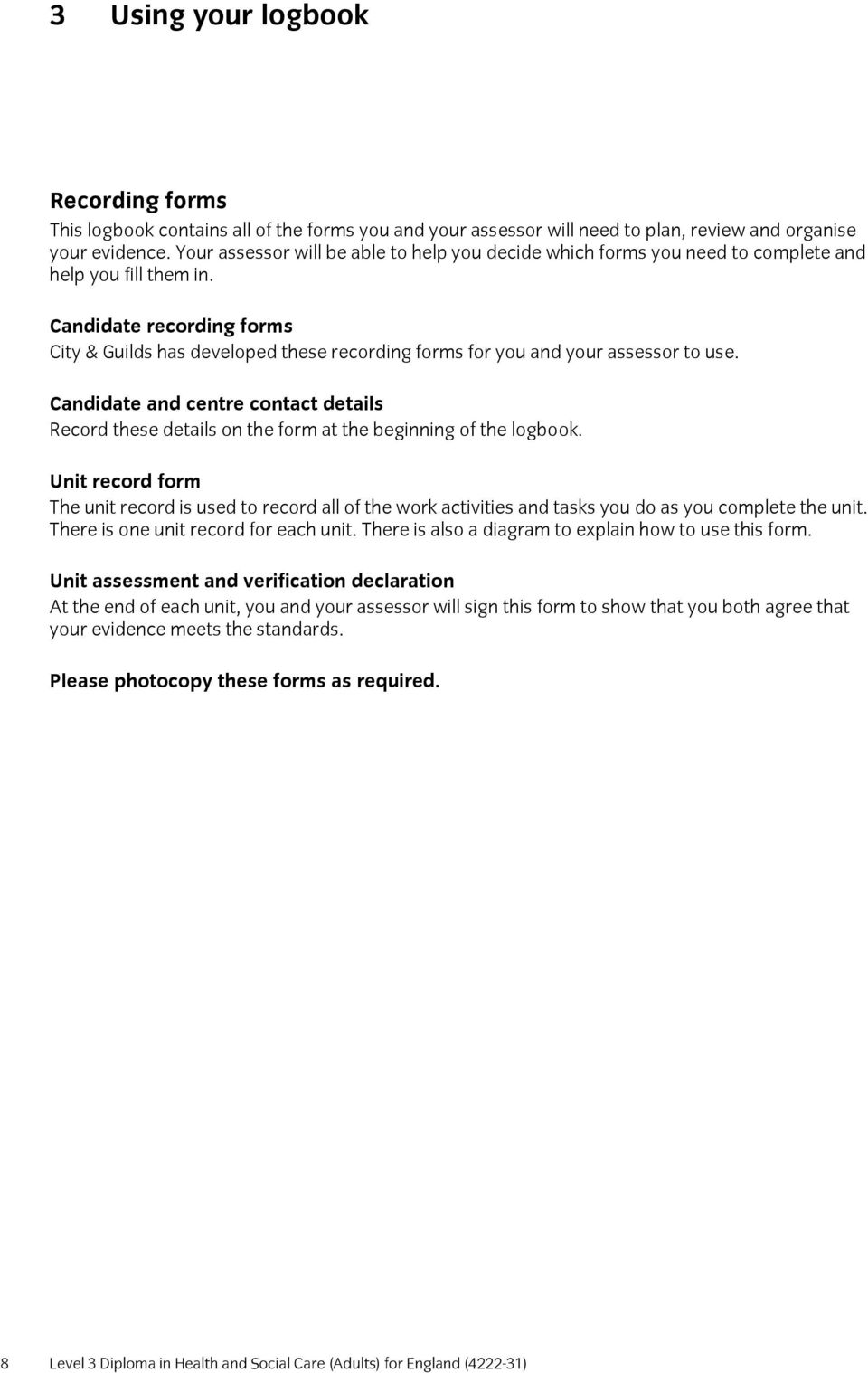 Candidate recording forms City & Guilds has developed these recording forms for you and your assessor to use.