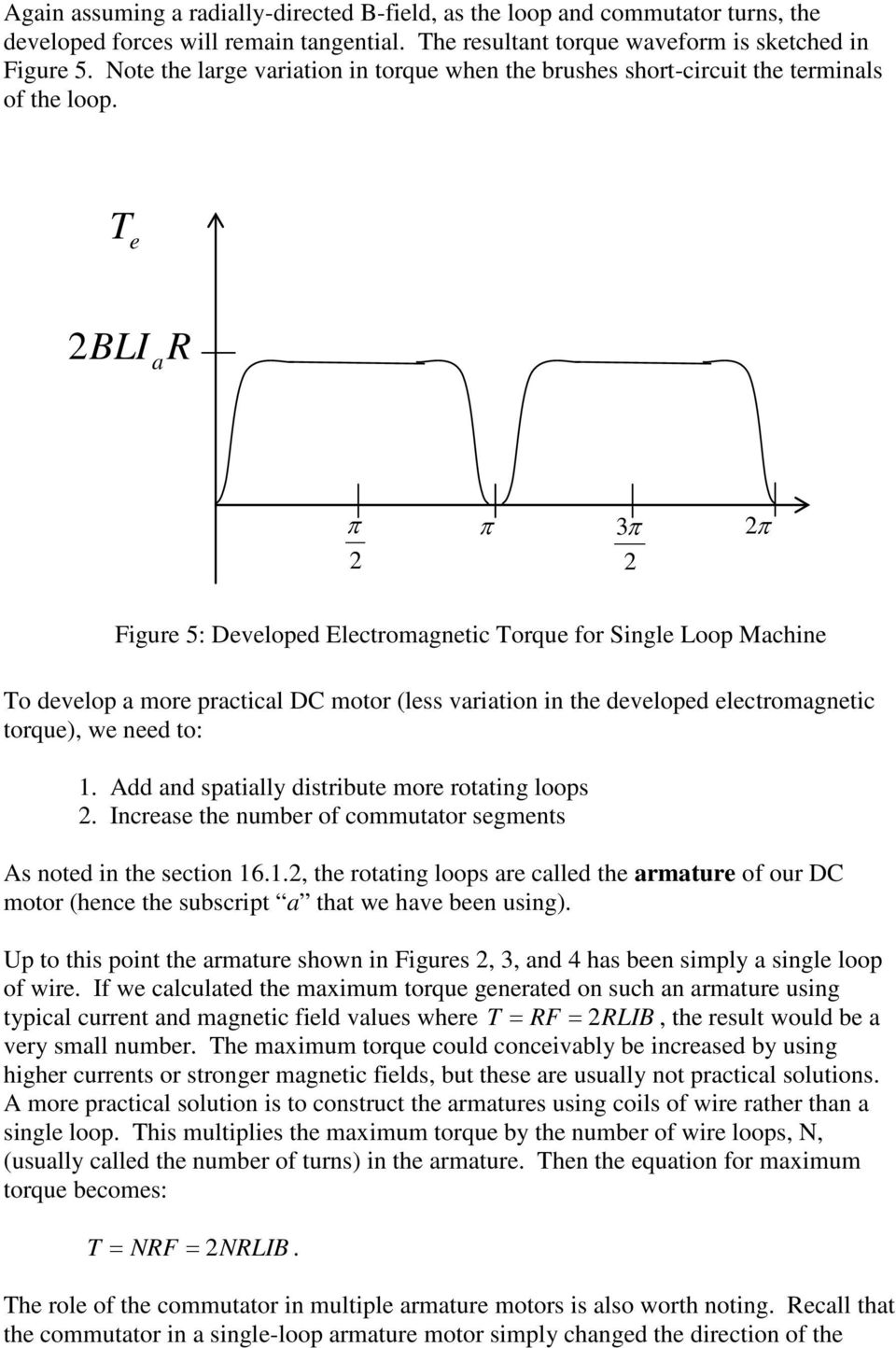 e 2BLI R π 2 π 3π 2 2π Figure 5: Developed Electromgnetic orque for ingle Loop Mchine o develop more prcticl DC motor (less vrition in the developed electromgnetic torque), we need to: 1.