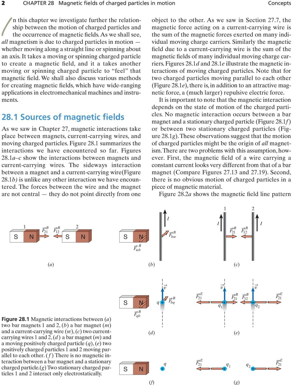 Magnetic fields are created by moving particles 17