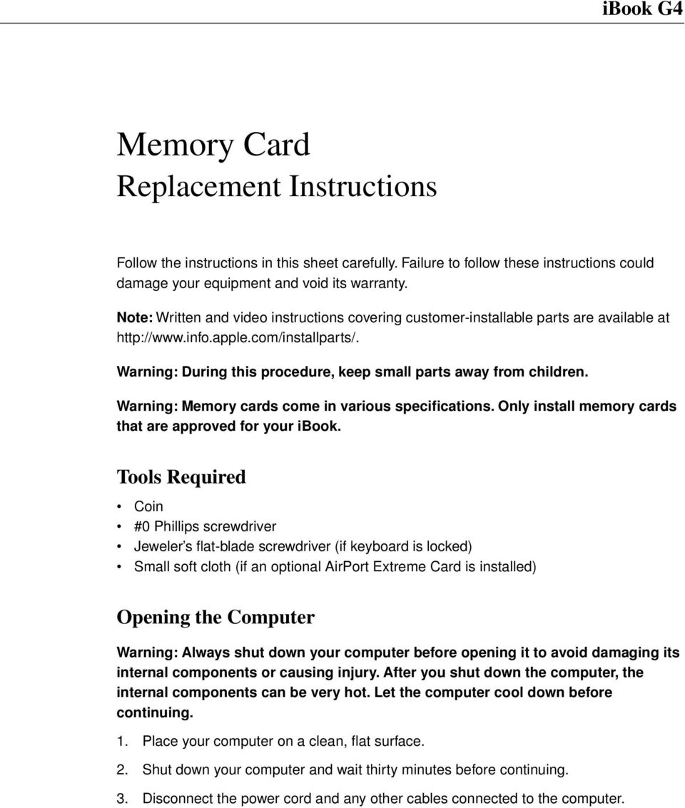 Warning: Memory cards come in various specifications. Only install memory cards that are approved for your ibook.