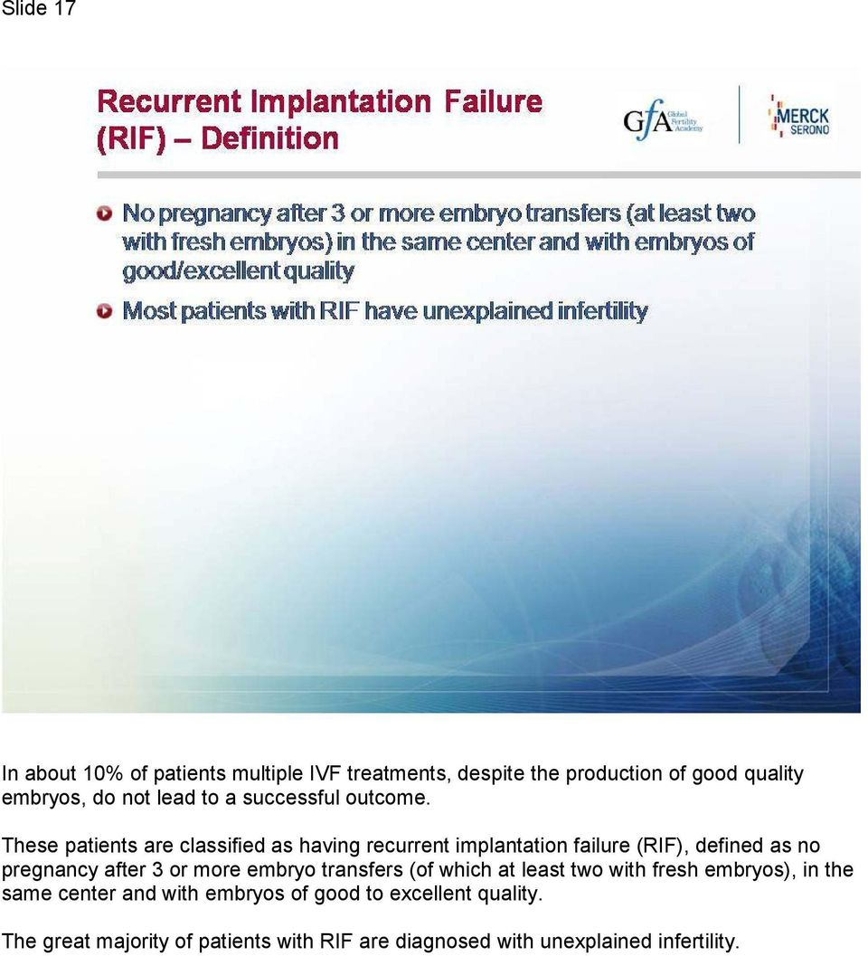 These patients are classified as having recurrent implantation failure (RIF), defined as no pregnancy after 3 or more
