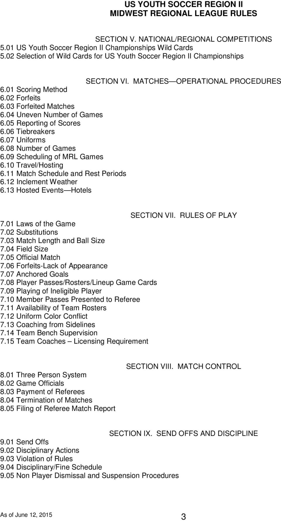 09 Scheduling of MRL Games 6.10 Travel/Hosting 6.11 Match Schedule and Rest Periods 6.12 Inclement Weather 6.13 Hosted Events Hotels SECTION VII. RULES OF PLAY 7.01 Laws of the Game 7.