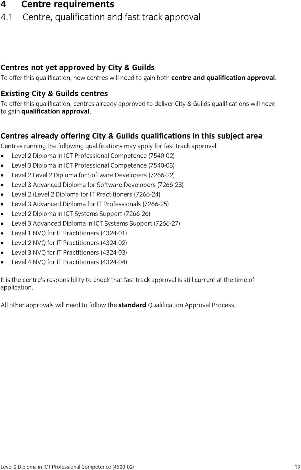 Existing City & Guilds centres To offer this qualification, centres already approved to deliver City & Guilds qualifications will need to gain qualification approval.