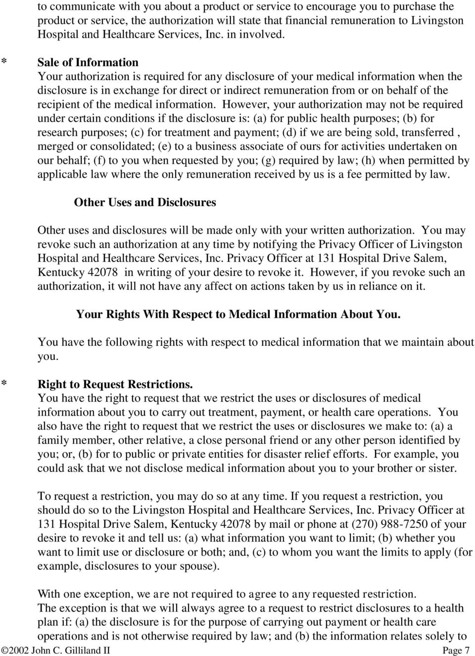 * Sale of Information Your authorization is required for any disclosure of your medical information when the disclosure is in exchange for direct or indirect remuneration from or on behalf of the
