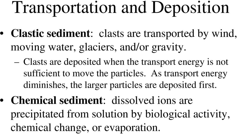 Clasts are deposited when the transport energy is not sufficient to move the particles.