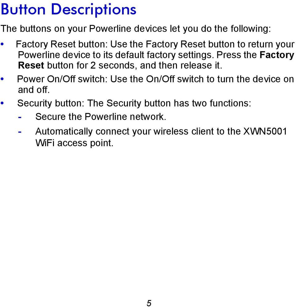 Press the Factory Reset button for 2 seconds, and then release it.