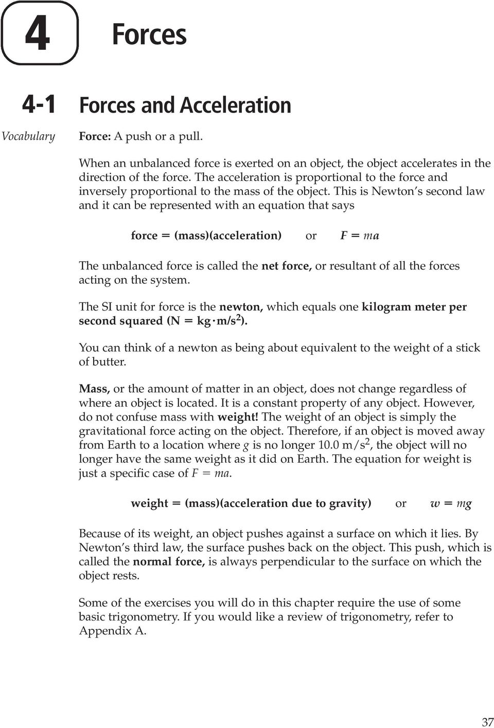 force (mass)(acceleration) or F ma The unbalanced force is