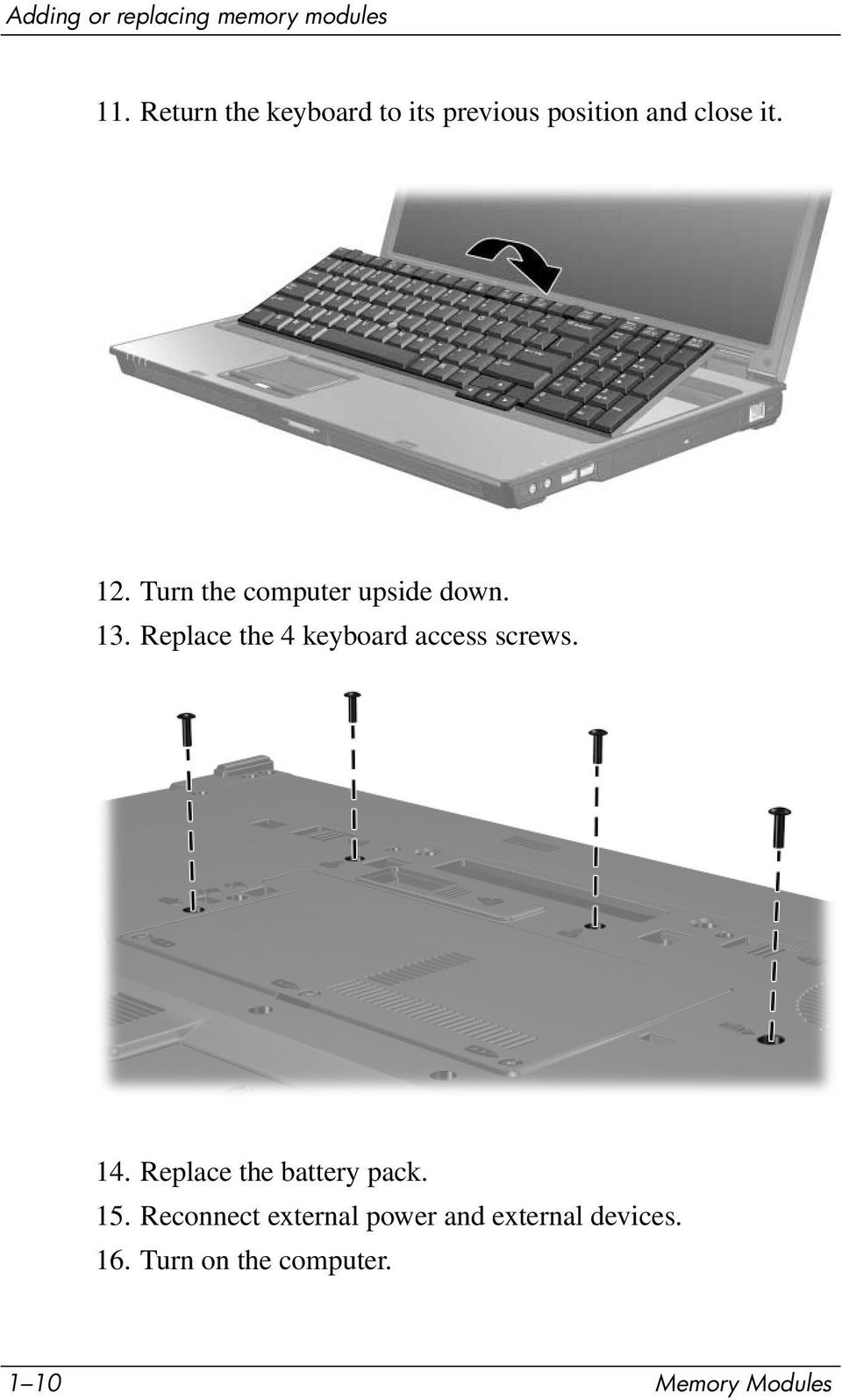 Replace the 4 keyboard access screws. 14. Replace the battery pack.