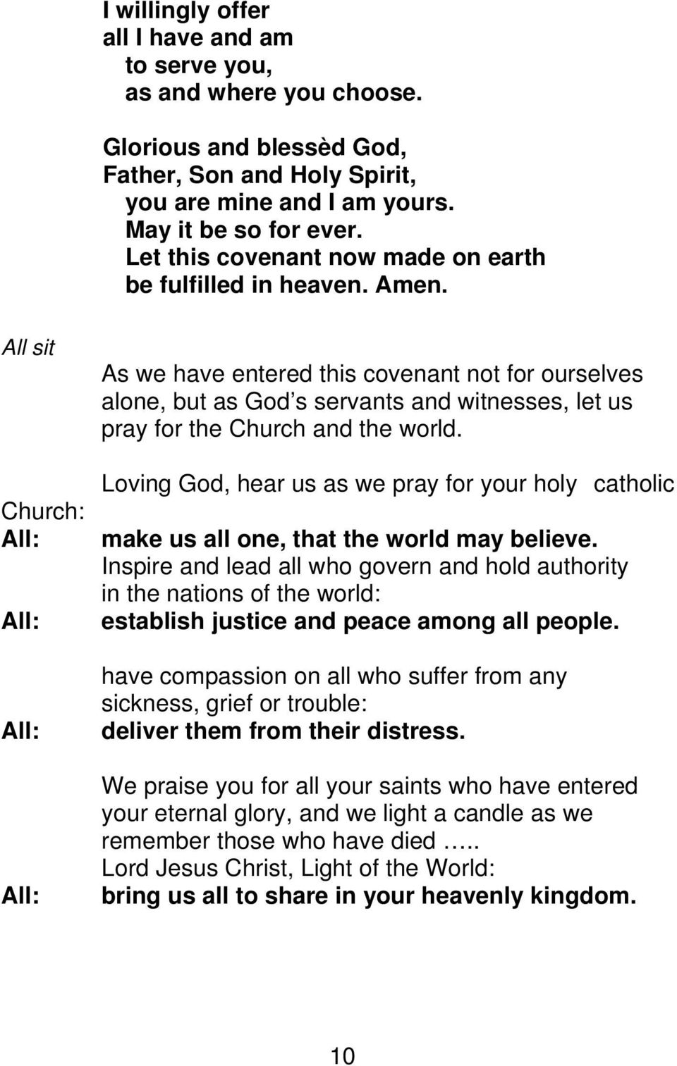 All sit Church: As we have entered this covenant not for ourselves alone, but as God s servants and witnesses, let us pray for the Church and the world.