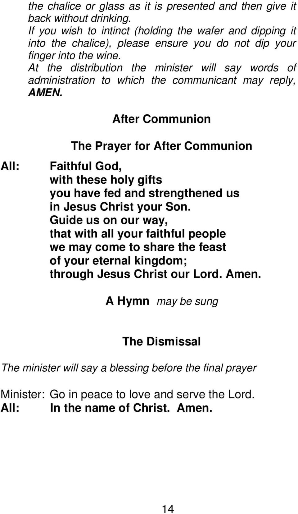 At the distribution the minister will say words of administration to which the communicant may reply, AMEN.