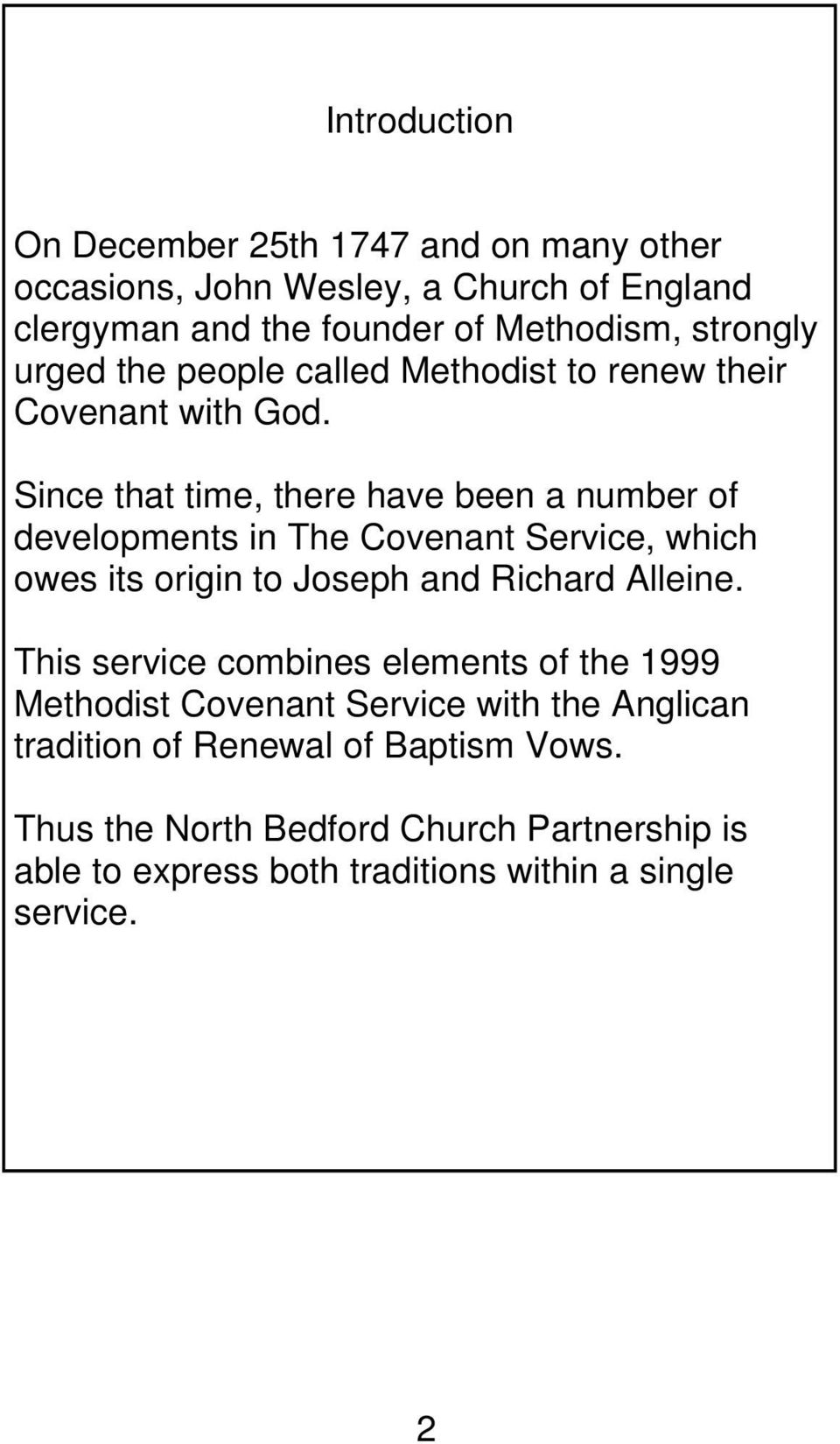 Since that time, there have been a number of developments in The Covenant Service, which owes its origin to Joseph and Richard Alleine.