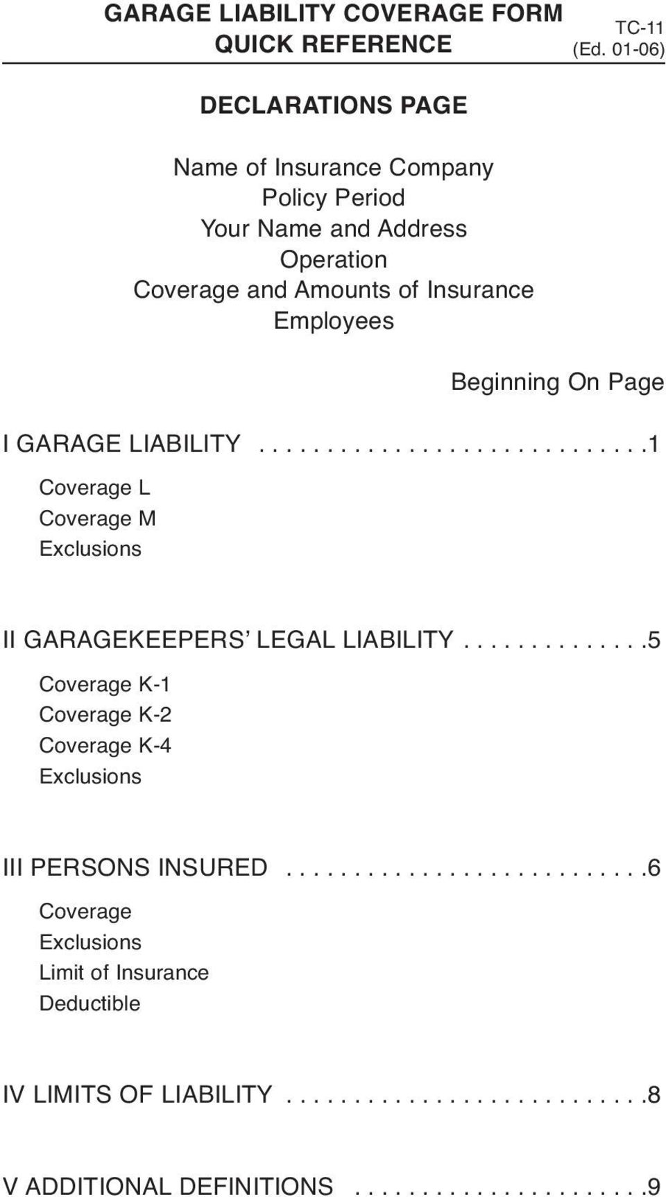 Beginning On Page I GARAGE LIABILITY.............................1 Coverage L Coverage M Exclusions II GARAGEKEEPERS LEGAL LIABILITY.