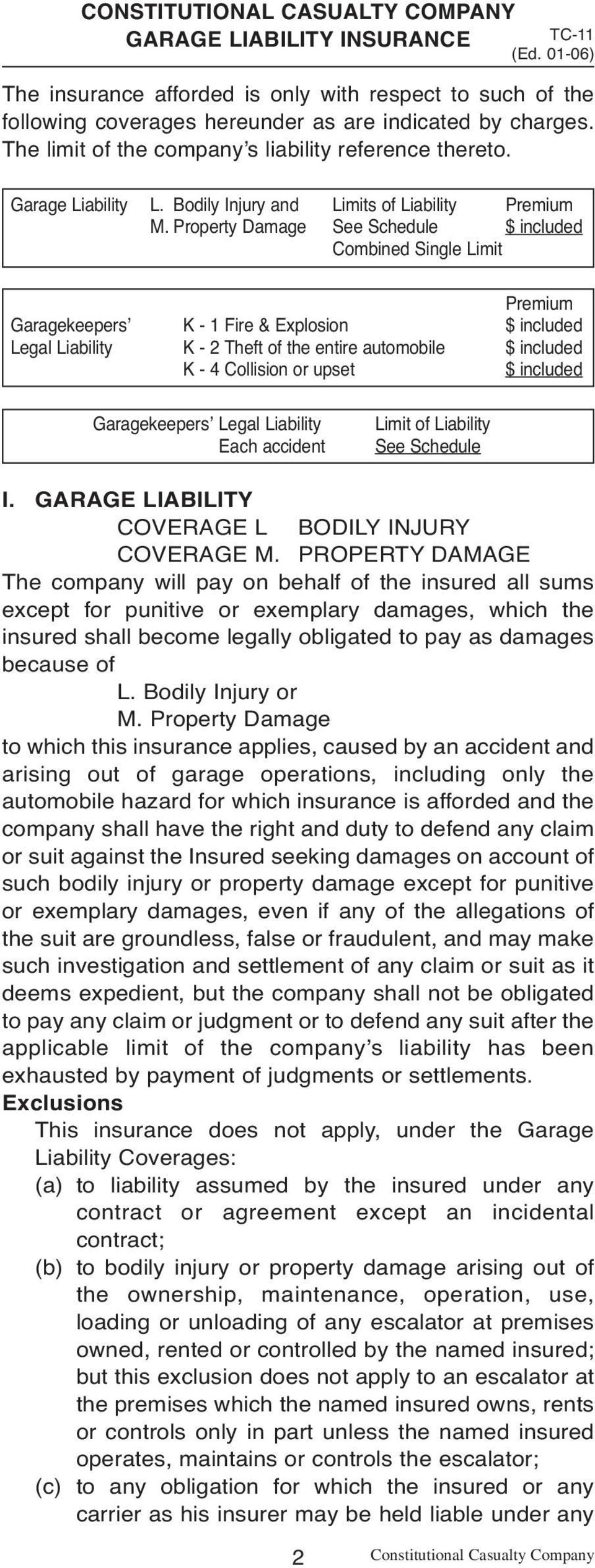 Property Damage See Schedule $ included Combined Single Limit Premium Garagekeepers K - 1 Fire & Explosion $ included Legal Liability K - 2 Theft of the entire automobile $ included K - 4 Collision