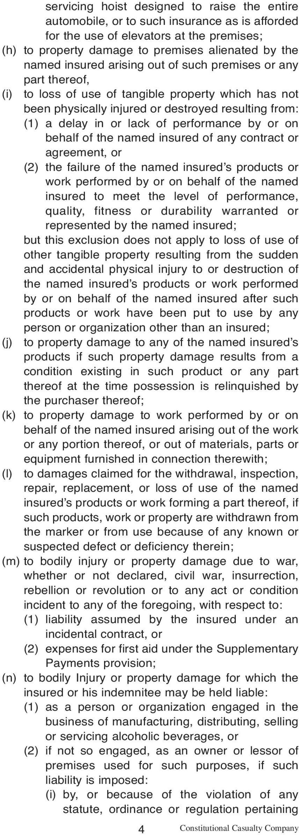performance by or on behalf of the named insured of any contract or agreement, or (2) the failure of the named insured s products or work performed by or on behalf of the named insured to meet the