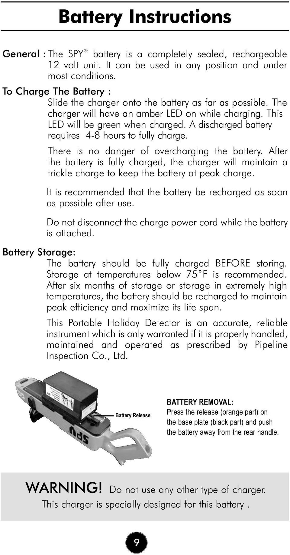 A discharged battery requires 4-8 hours to fully charge. There is no danger of overcharging the battery.