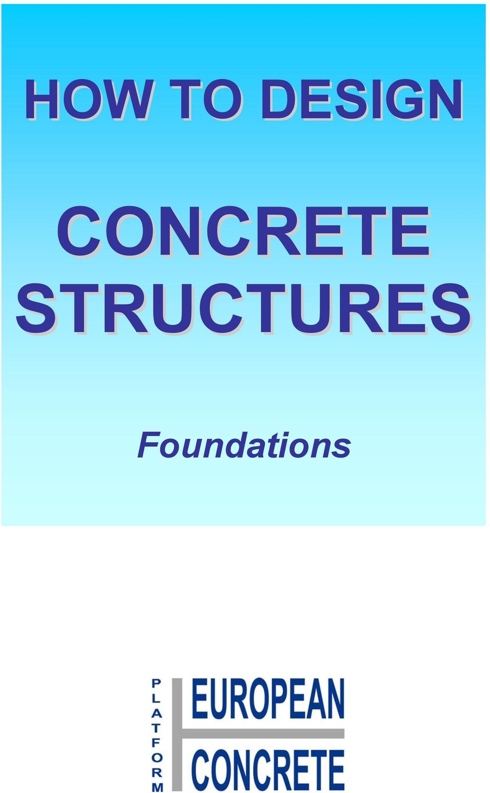 HOW TO DESIGN CONCRETE STRUCTURES Foundations - PDF