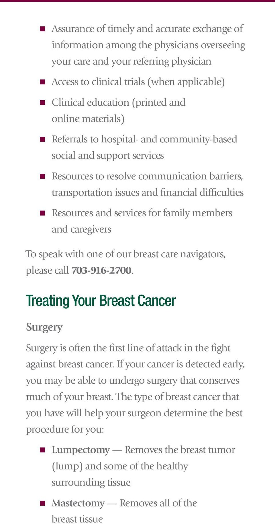 n Resources and services for family members and caregivers To speak with one of our breast care navigators, please call 703-916-2700.