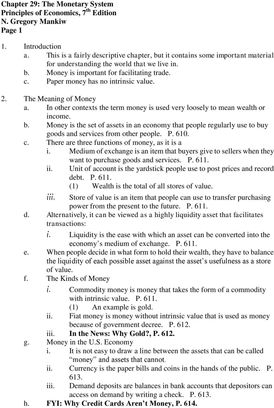 Money is the set of assets in an economy that people regularly use to buy goods and services from other people. P. 610. c. There are three functions of money, as it is a i.