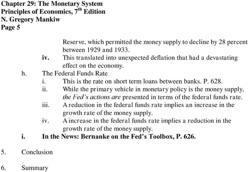628. While the primary vehicle in monetary policy is the money supply, the Fed s actions are presented in terms of the federal funds rate.