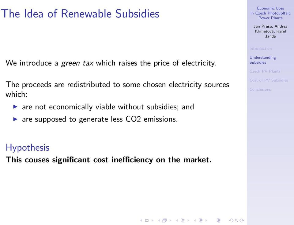The proceeds are redistributed to some chosen electricity sources which: are not