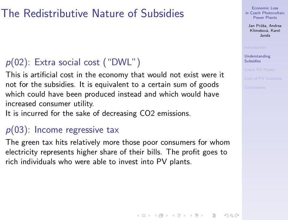 It is equivalent to a certain sum of goods which could have been produced instead and which would have increased consumer utility.