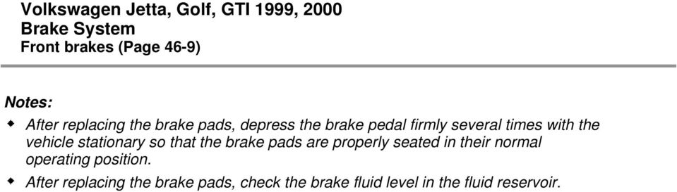 the brake pads are properly seated in their normal operating position.