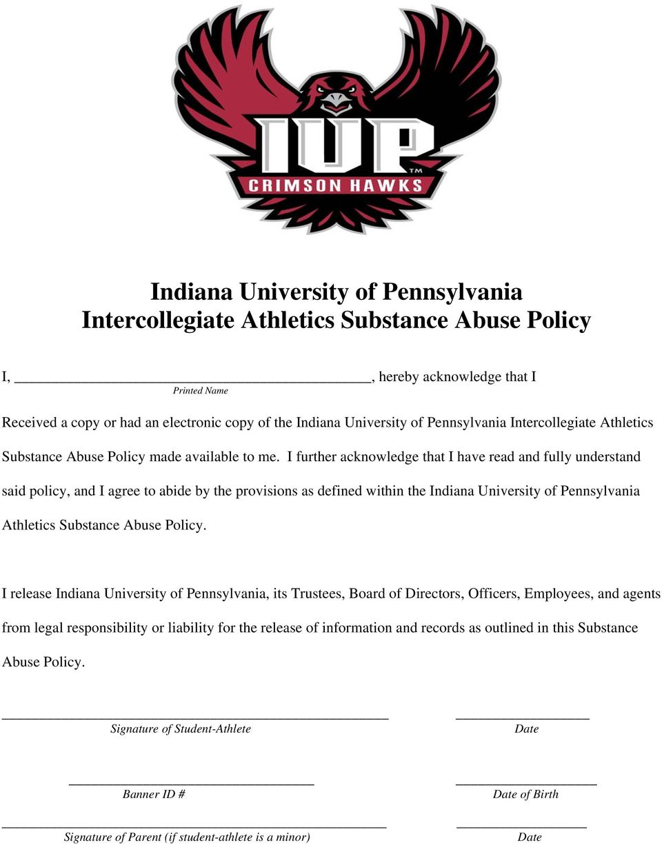 I further acknowledge that I have read and fully understand said policy, and I agree to abide by the provisions as defined within the Indiana University of Pennsylvania Athletics Substance Abuse