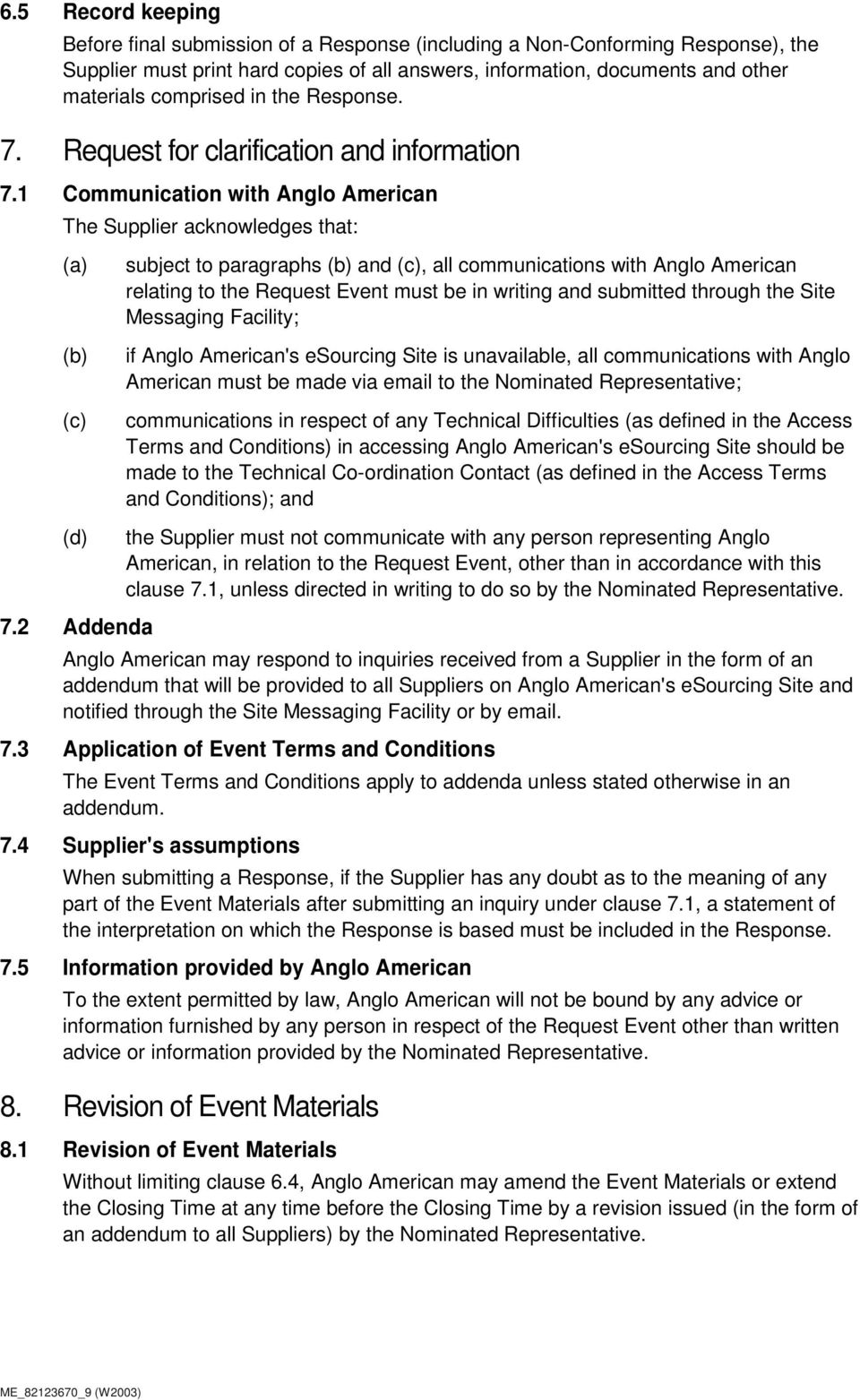 1 Communication with Anglo American The Supplier acknowledges that: subject to paragraphs and, all communications with Anglo American relating to the Request Event must be in writing and submitted