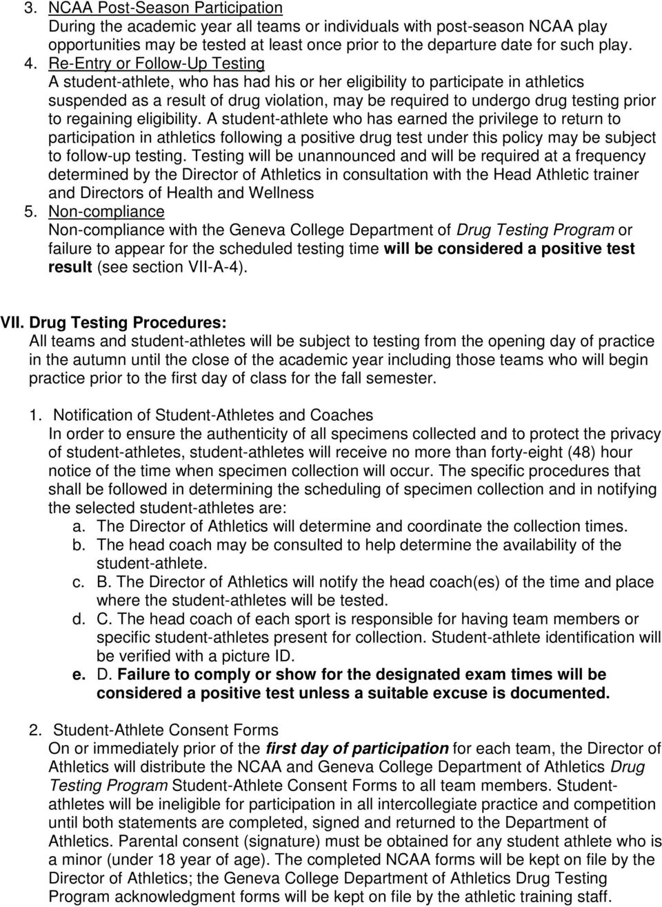 to regaining eligibility. A student-athlete who has earned the privilege to return to participation in athletics following a positive drug test under this policy may be subject to follow-up testing.