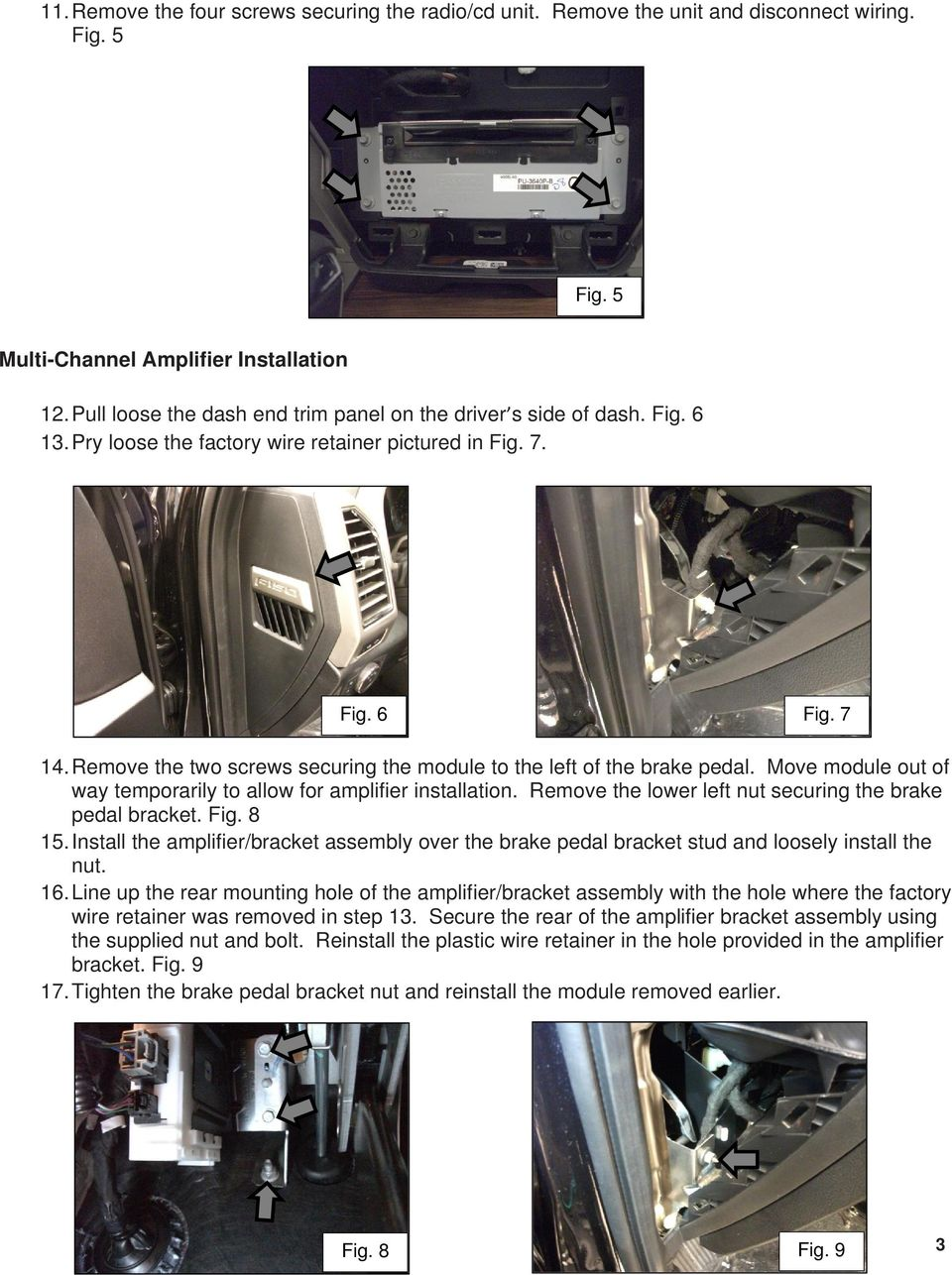 Remove the two screws securing the module to the left of the brake pedal. Move module out of way temporarily to allow for amplifier installation.