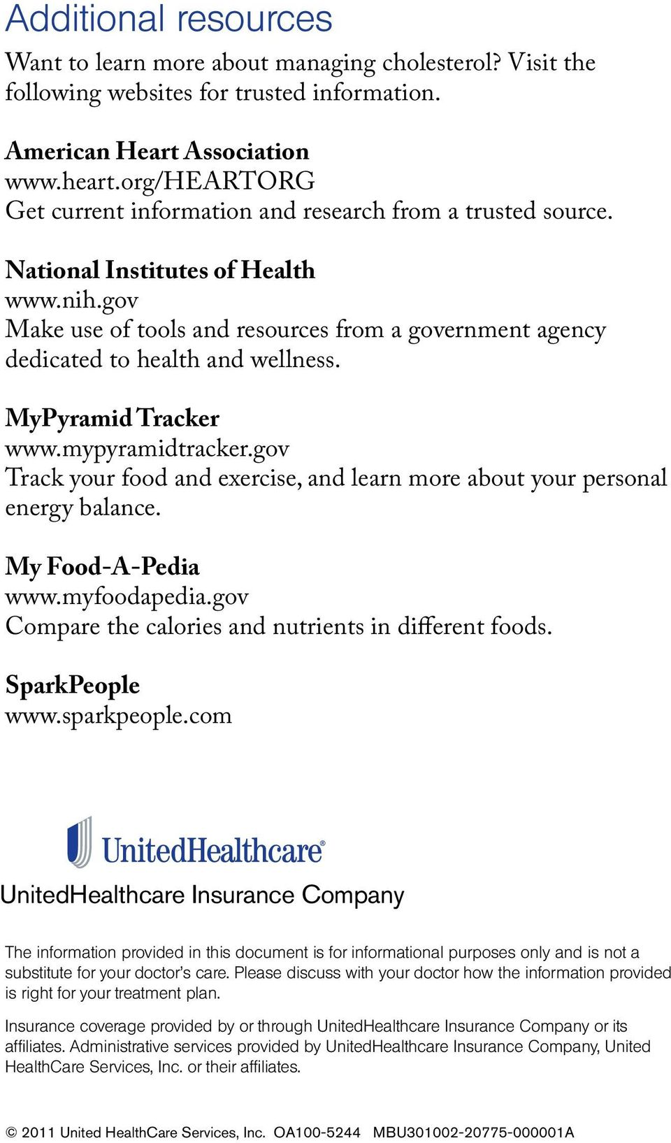 gov Make use of tools and resources from a government agency dedicated to health and wellness. MyPyramid Tracker www.mypyramidtracker.